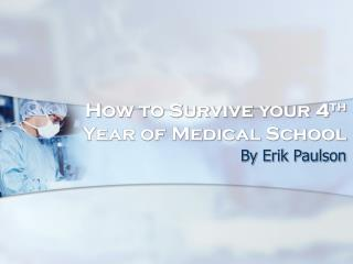 How to Survive your 4 th  Year of Medical School