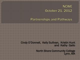 NCWE October 21, 2012 Partnerships and Pathways