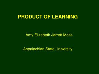 PRODUCT OF LEARNING Amy Elizabeth Jarrett Moss Appalachian State University