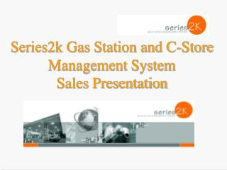Series2k Gas Station and C-Store Management System Sales Presentation