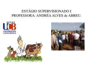 ESTÁGIO SUPERVISIONADO I PROFESSORA: ANDRÉA ALVES de ABREU.