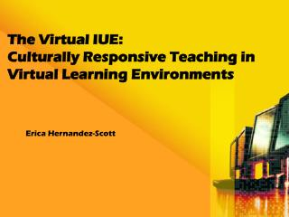 The Virtual IUE:   Culturally  Responsive Teaching  in Virtual  Learning  Environments