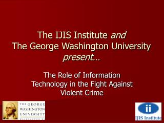 The IJIS Institute  and The George Washington University present…