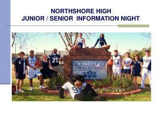 NORTHSHORE HIGH  JUNIOR / SENIOR  INFORMATION NIGHT