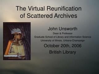 The Virtual Reunification  of Scattered Archives