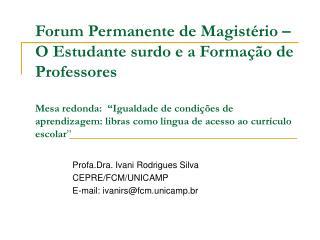 Profa.Dra. Ivani Rodrigues Silva CEPRE/FCM/UNICAMP E-mail: ivanirs@fcm.unicamp.br