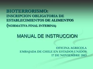 MANUAL DE INSTRUCCION OFICINA AGRICOLA EMBAJADA DE CHILE EN ESTADOS UNIDOS 17 DE NOVIEMBRE 2003