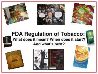 FDA Regulation of Tobacco:  What does it mean? When does it start?  And what's next?