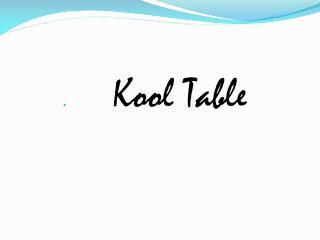 Kool  Table