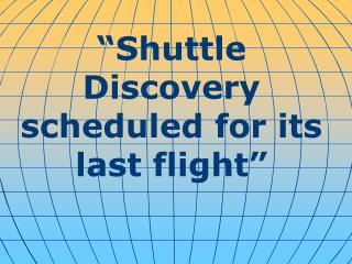 """Shuttle Discovery scheduled for its last flight"""