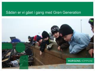 Sådan er vi gået i gang med Grøn Generation