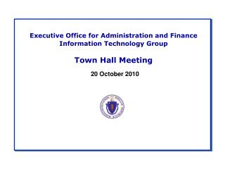 Executive Office for Administration and Finance Information Technology Group Town Hall Meeting