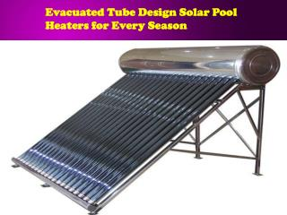 Evacuated Tube Design Solar Pool Heaters for EverySeason