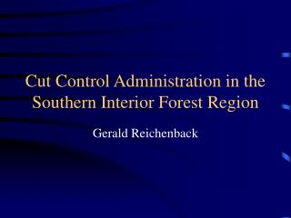 Cut Control Administration in the Southern Interior Forest Region