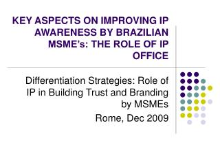KEY ASPECTS ON IMPROVING IP AWARENESS BY BRAZILIAN MSME s: THE ROLE OF IP OFFICE