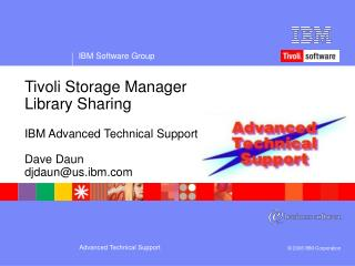 Tivoli Storage Manager Library Sharing IBM Advanced Technical Support Dave Daun djdaun@us.ibm