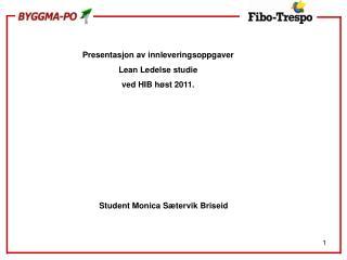 Presentasjon av innleveringsoppgaver  Lean Ledelse studie  ved HIB høst 2011.