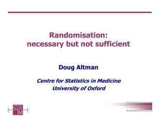 Randomisation:  necessary but not sufficient