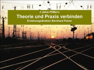 5 Jahre PHBern: Theorie und Praxis verbinden Erziehungsdirektor Bernhard Pulver