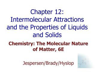 Chapter 12:  Intermolecular Attractions and the Properties of Liquids and Solids