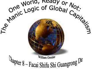 One World, Ready or Not: The Manic Logic of Global Capitalism