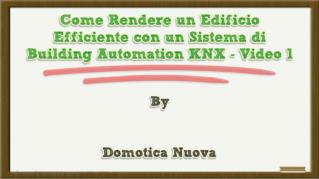 ppt-5657-Come-Rendere-un-Edificio-Efficiente-con-un-Sistema-di-Building-Automation-KNX-Video-1