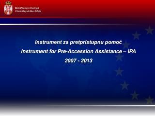 Instrument za pretpristupnu pomoc Instrument for Pre-Accession Assistance   IPA 2007 - 2013