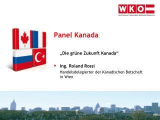 """Panel Kanada """"Die grüne Zukunft Kanada"""" Ing. Roland Rossi"""