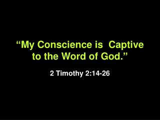 """My Conscience is  Captive to the Word of God."""