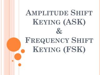 Amplitude Shift Keying (ASK) & Frequency Shift Keying (FSK)