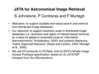 JXTA for Astronomical Image Retrieval S Johnstone, P Contreras and F Murtagh