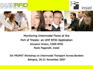 Monitoring Intermodal Flows at the Port of Trieste: an UHF RFID Application Giovanni Grieco, CAEN RFID Paolo Paganelli,