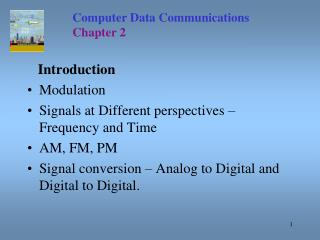 Introduction Modulation Signals at Different perspectives – Frequency and Time AM, FM, PM