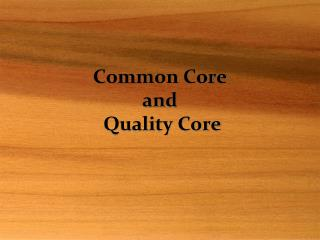 Common Core  and   Quality Core