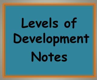 Levels of Development Notes