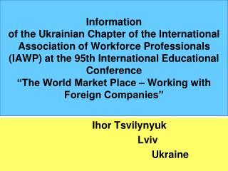 Ihor Tsvilynyuk                         Lviv                                         Ukraine
