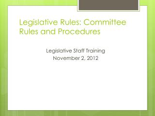 Legislative Rules: Committee Rules and Procedures