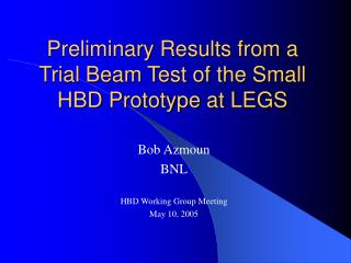 Preliminary Results from a Trial Beam Test of the Small HBD Prototype at LEGS