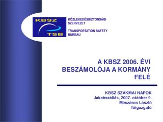 A KBSZ 2006. ÉVI BESZÁMOLÓJA A KORMÁNY FELÉ