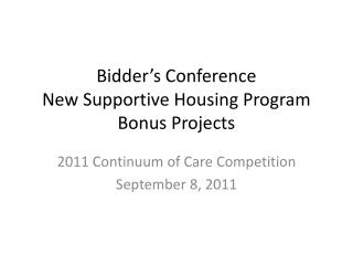 Bidder's Conference New Supportive Housing Program Bonus Projects