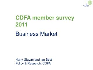 CDFA member survey  2011  Business Market  Harry Glavan and Ian Best  Policy & Research, CDFA