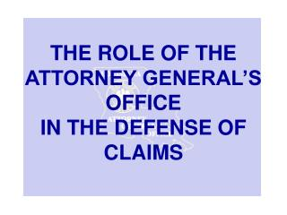 THE ROLE OF THE ATTORNEY GENERAL'S OFFICE  IN THE DEFENSE OF CLAIMS