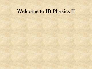 Welcome to IB Physics II