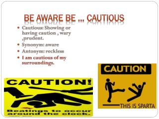 BE AWARE BE … CAUTIOUS