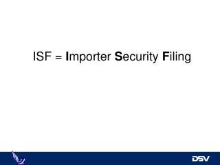 ISF =  I mporter  S ecurity  F iling