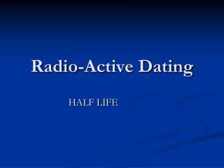 Radio-Active Dating