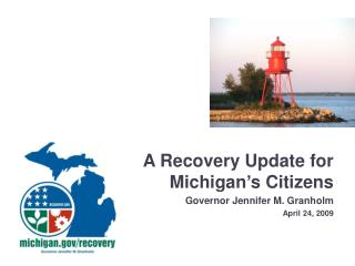 A Recovery Update for Michigan's Citizens Governor Jennifer M. Granholm April 24, 2009