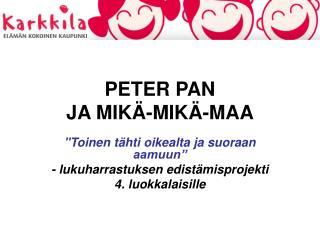 PETER PAN  JA MIKÄ-MIKÄ-MAA