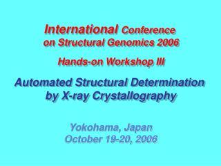 International  Conference  on Structural Genomics 2006 Hands-on Workshop III