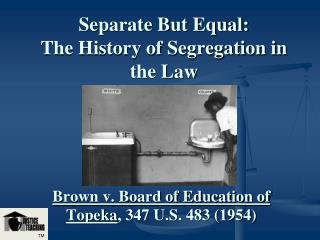 Separate But Equal:  The History of Segregation in the Law
